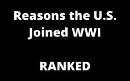 Reasons the U.S. Joined WWI (RANKED)
